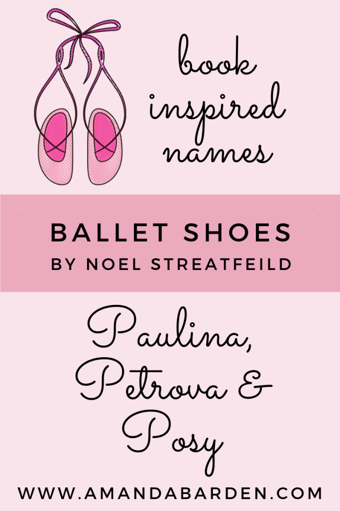 Book Inspired Names | Ballet Shoes by Noel Streatfeild | Paulina, Petrova and Posy | www.amandabarden.com